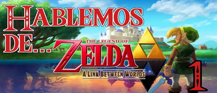 Hablemos de… Zelda: A Link Between Worlds PARTE 1 – Vídeo