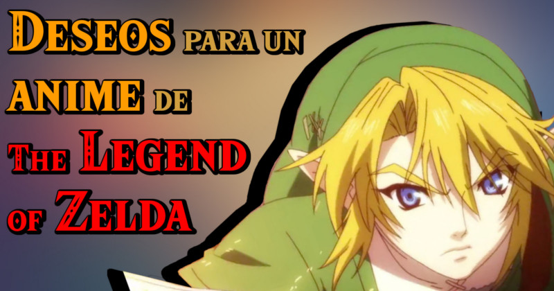 Deseos para un Anime de The Legend of Zelda (Vídeo)