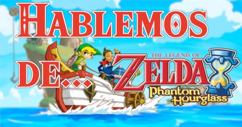 Hablemos de Zelda: Phantom Hourglass (La Tierra de Hylia)