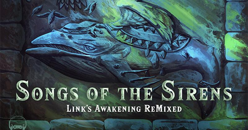 Songs of the Sirens: Link's Awakening ReMixed